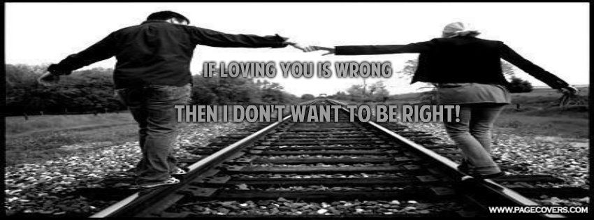 if_loving_you_is_wrong__then_i_don__t_want_to_be_right_