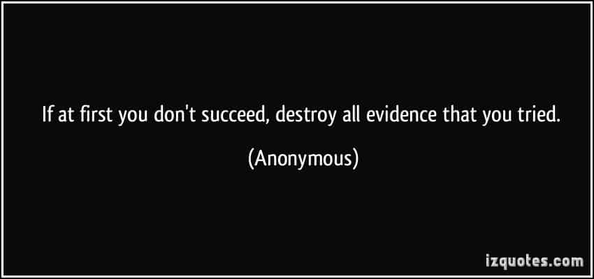 quote-if-at-first-you-don-t-succeed-destroy-all-evidence-that-you-tried-anonymous-301484